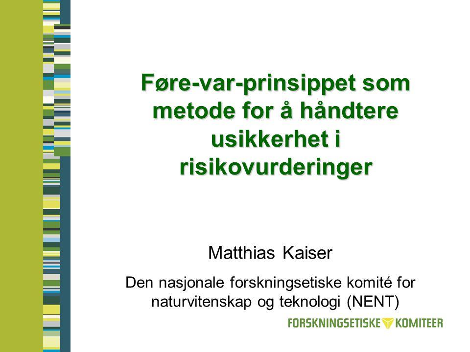 Føre-var-prinsippet som metode for å håndtere usikkerhet i risikovurderinger Matthias Kaiser Den nasjonale forskningsetiske komité for naturvitenskap