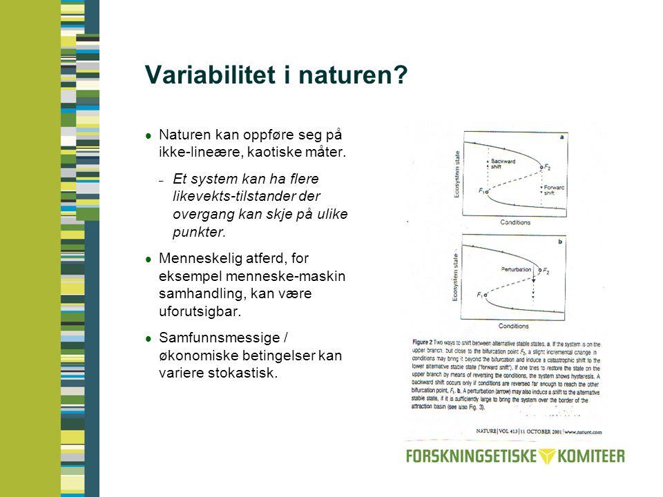 Variabilitet i naturen?  Naturen kan oppføre seg på ikke-lineære, kaotiske måter. – Et system kan ha flere likevekts-tilstander der overgang kan skje