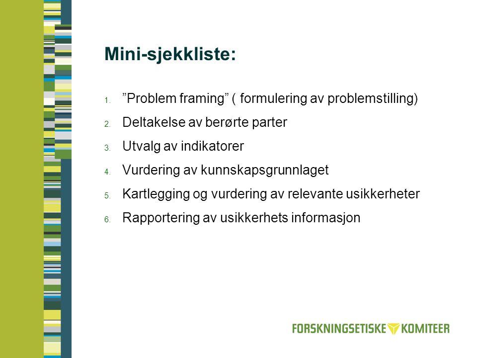 """Mini-sjekkliste:  """"Problem framing"""" ( formulering av problemstilling)  Deltakelse av berørte parter  Utvalg av indikatorer  Vurdering av kunns"""