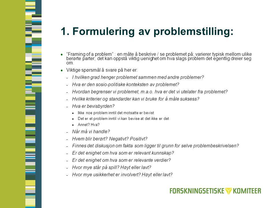 """1. Formulering av problemstilling:  """"Framing of a problem"""" : en måte å beskrive / se problemet på; varierer typisk mellom ulike berørte parter; det k"""