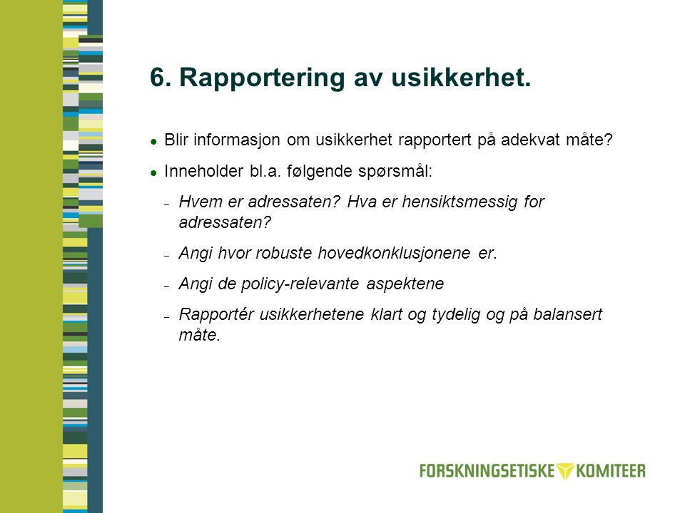 6. Rapportering av usikkerhet.  Blir informasjon om usikkerhet rapportert på adekvat måte?  Inneholder bl.a. følgende spørsmål: – Hvem er adressaten