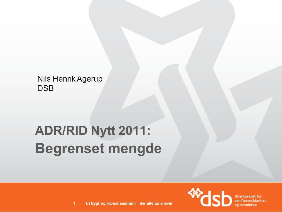 Et trygt og robust samfunn - der alle tar ansvar1 ADR/RID Nytt 2011: Begrenset mengde Nils Henrik Agerup DSB