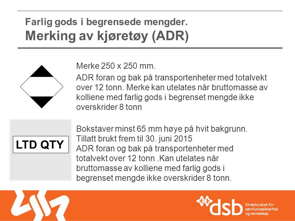 Farlig gods i begrensede mengder. Merking av kjøretøy (ADR) Bokstaver minst 65 mm høye på hvit bakgrunn. Tillatt brukt frem til 30. juni 2015 ADR fora