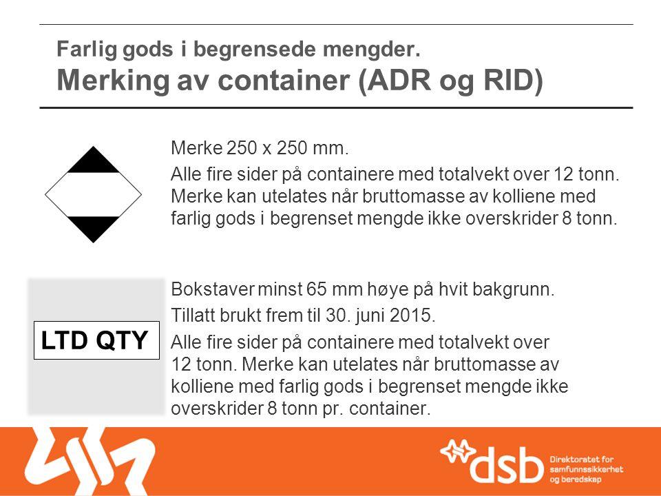 Farlig gods i begrensede mengder. Merking av container (ADR og RID) Bokstaver minst 65 mm høye på hvit bakgrunn. Tillatt brukt frem til 30. juni 2015.