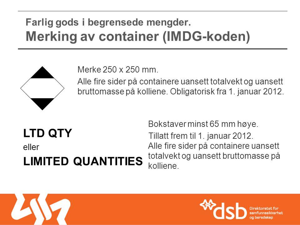 eller LIMITED QUANTITIES Farlig gods i begrensede mengder. Merking av container (IMDG-koden) Bokstaver minst 65 mm høye. Tillatt frem til 1. januar 20