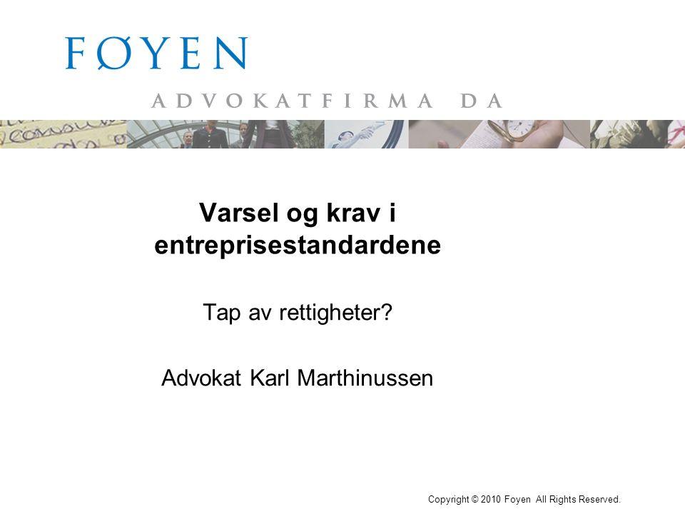 Copyright © 2010 Foyen All Rights Reserved. Tap av rettigheter? Advokat Karl Marthinussen Varsel og krav i entreprisestandardene