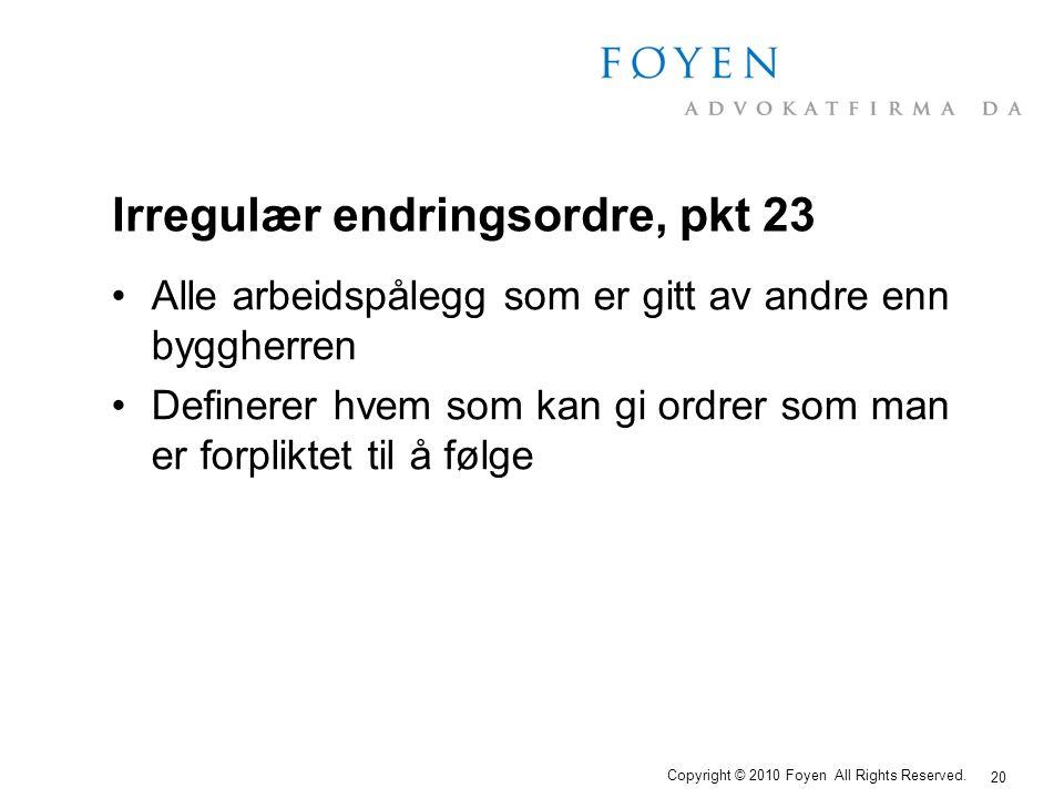 20 Copyright © 2010 Foyen All Rights Reserved. Irregulær endringsordre, pkt 23 •Alle arbeidspålegg som er gitt av andre enn byggherren •Definerer hvem