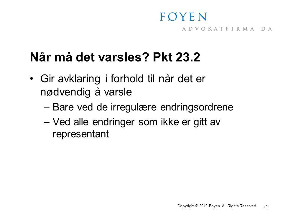 21 Copyright © 2010 Foyen All Rights Reserved. Når må det varsles? Pkt 23.2 •Gir avklaring i forhold til når det er nødvendig å varsle –Bare ved de ir