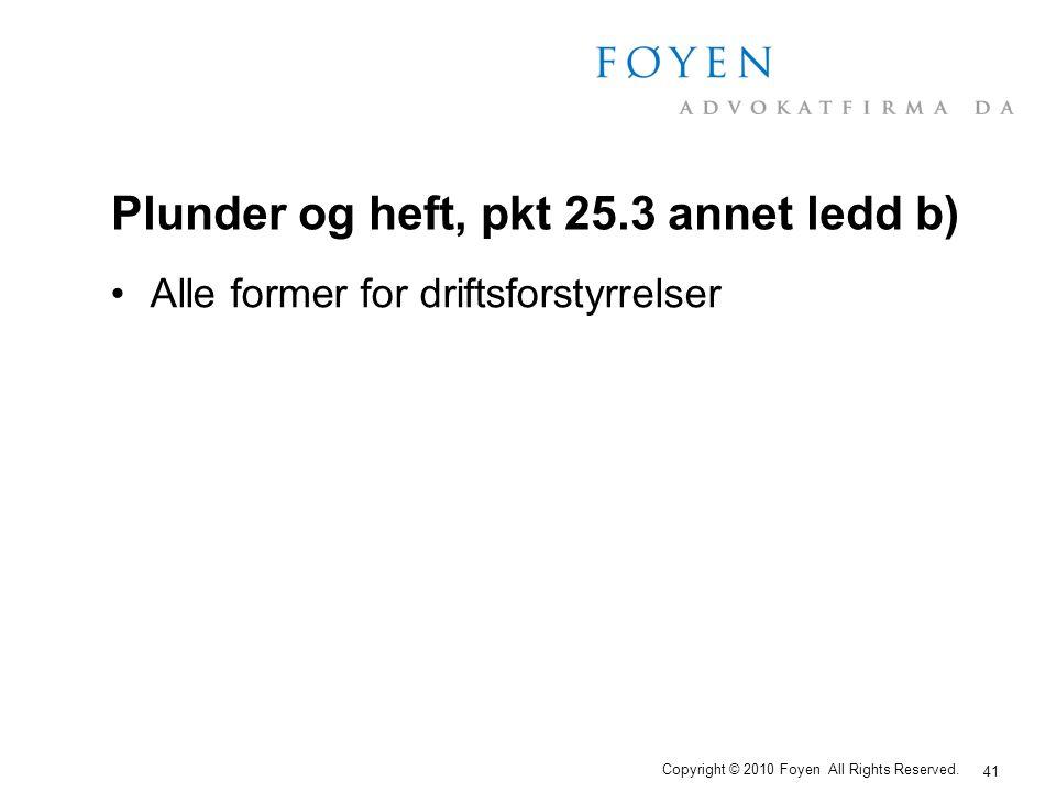 Plunder og heft, pkt 25.3 annet ledd b) •Alle former for driftsforstyrrelser 41 Copyright © 2010 Foyen All Rights Reserved.