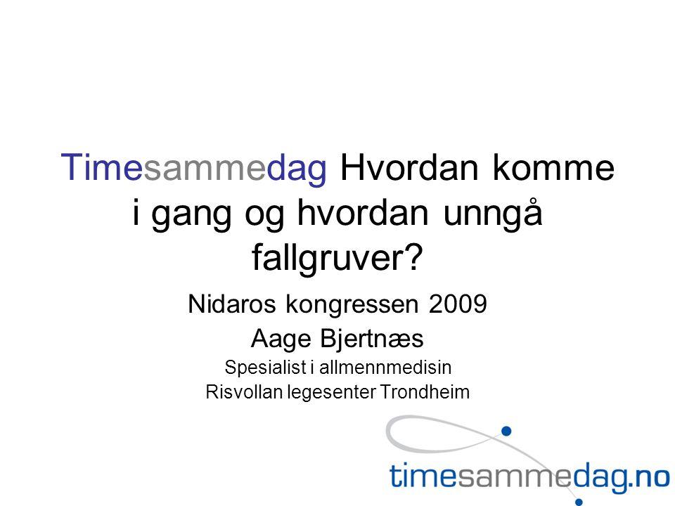 Timesammedag Hvordan komme i gang og hvordan unngå fallgruver? Nidaros kongressen 2009 Aage Bjertnæs Spesialist i allmennmedisin Risvollan legesenter