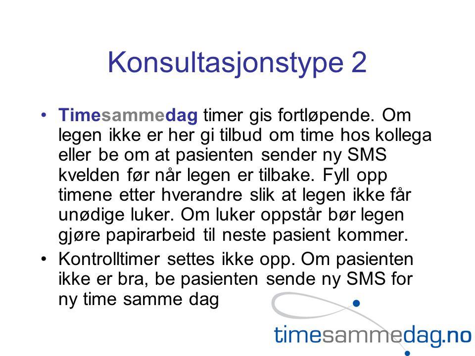 Konsultasjonstype 2 •Timesammedag timer gis fortløpende. Om legen ikke er her gi tilbud om time hos kollega eller be om at pasienten sender ny SMS kve
