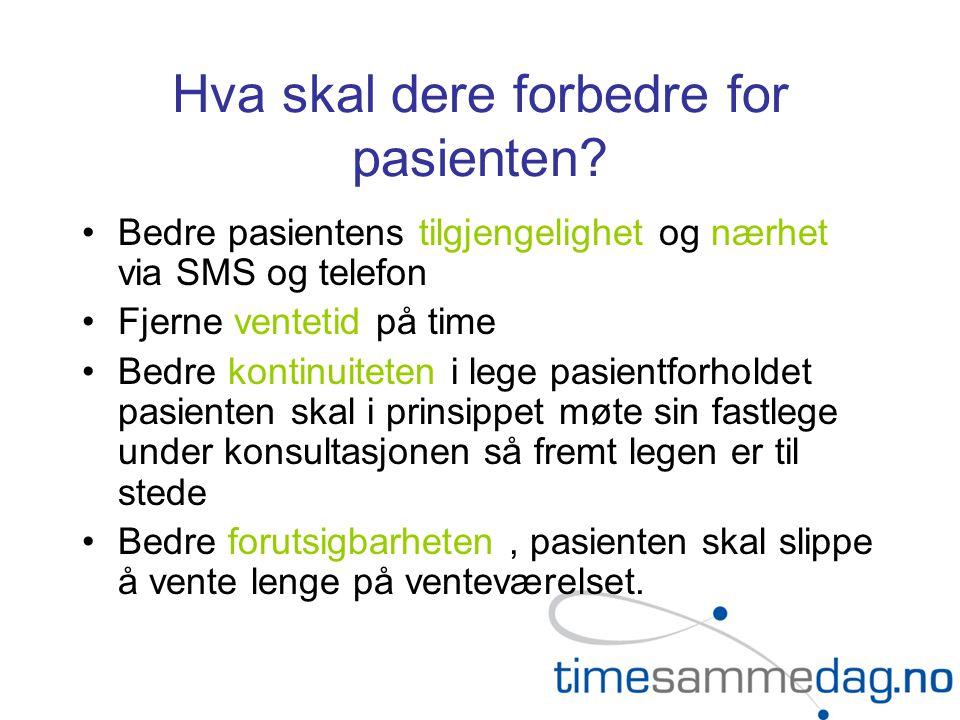 Hva skal dere forbedre for pasienten? •Bedre pasientens tilgjengelighet og nærhet via SMS og telefon •Fjerne ventetid på time •Bedre kontinuiteten i l