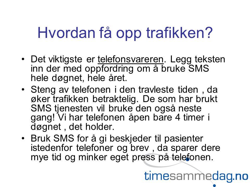 Hvordan få opp trafikken? •Det viktigste er telefonsvareren. Legg teksten inn der med oppfordring om å bruke SMS hele døgnet, hele året. •Steng av tel