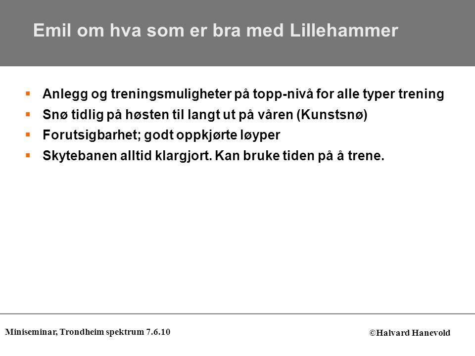 Emil om hva som er bra med Lillehammer  Anlegg og treningsmuligheter på topp-nivå for alle typer trening  Snø tidlig på høsten til langt ut på våren (Kunstsnø)  Forutsigbarhet; godt oppkjørte løyper  Skytebanen alltid klargjort.