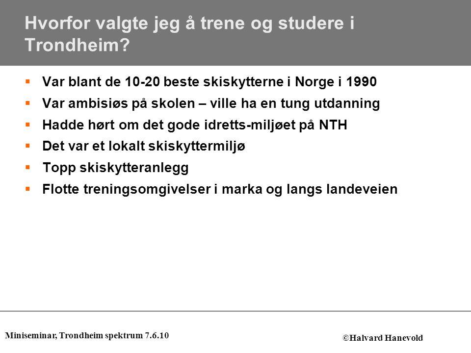 Hvorfor valgte jeg å trene og studere i Trondheim?  Var blant de 10-20 beste skiskytterne i Norge i 1990  Var ambisiøs på skolen – ville ha en tung