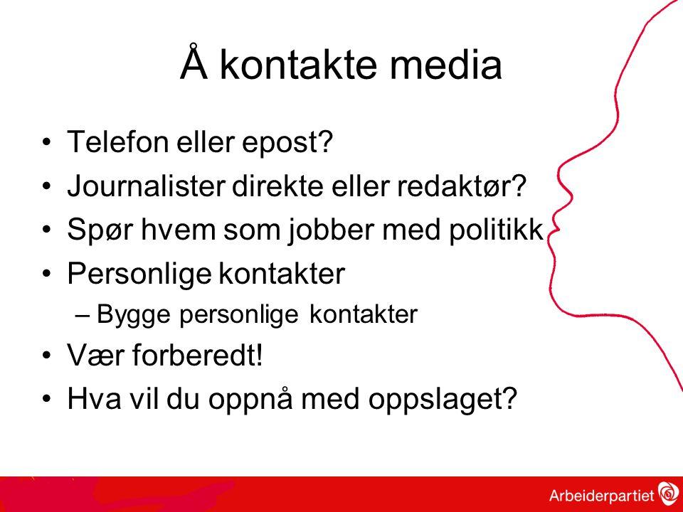 Å kontakte media •Telefon eller epost.•Journalister direkte eller redaktør.