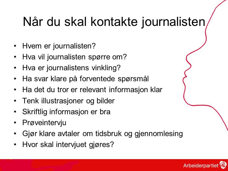 Når du skal kontakte journalisten •Hvem er journalisten.