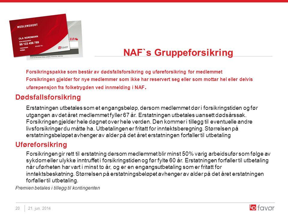 NAF`s Gruppeforsikring Forsikringspakke som består av dødsfallsforsikring og uføreforsikring for medlemmet Forsikringen gjelder for nye medlemmer som