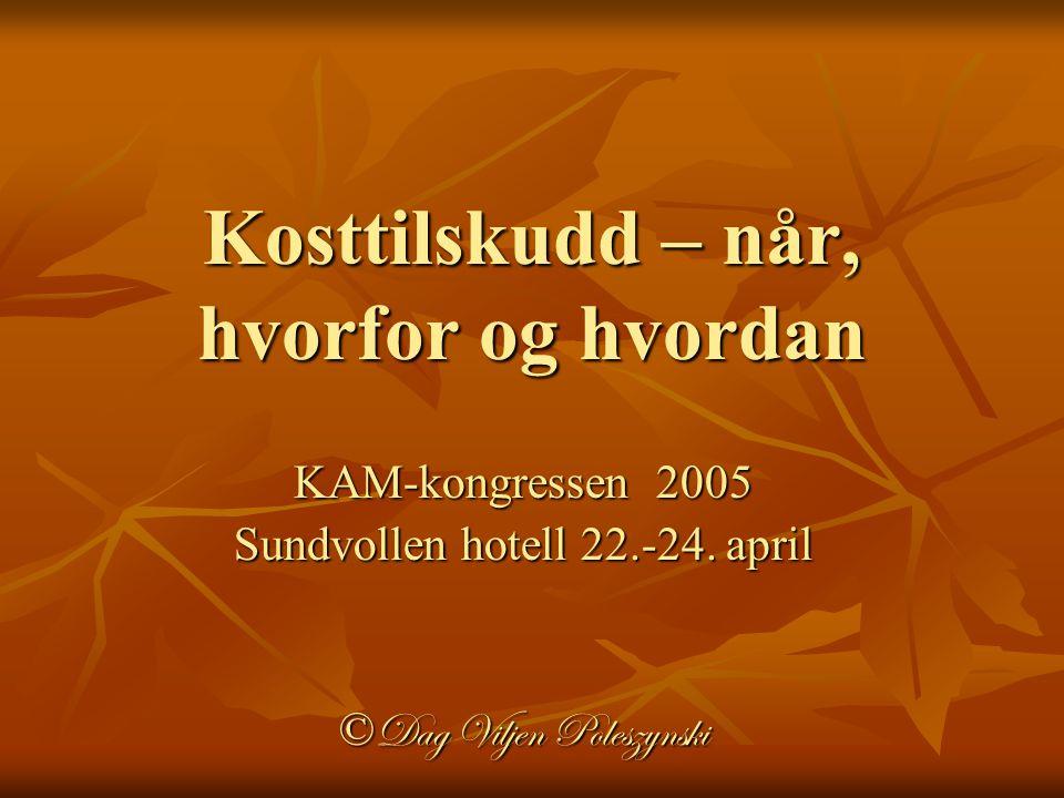 Kosttilskudd – når, hvorfor og hvordan KAM-kongressen 2005 Sundvollen hotell 22.-24. april © Dag Viljen Poleszynski