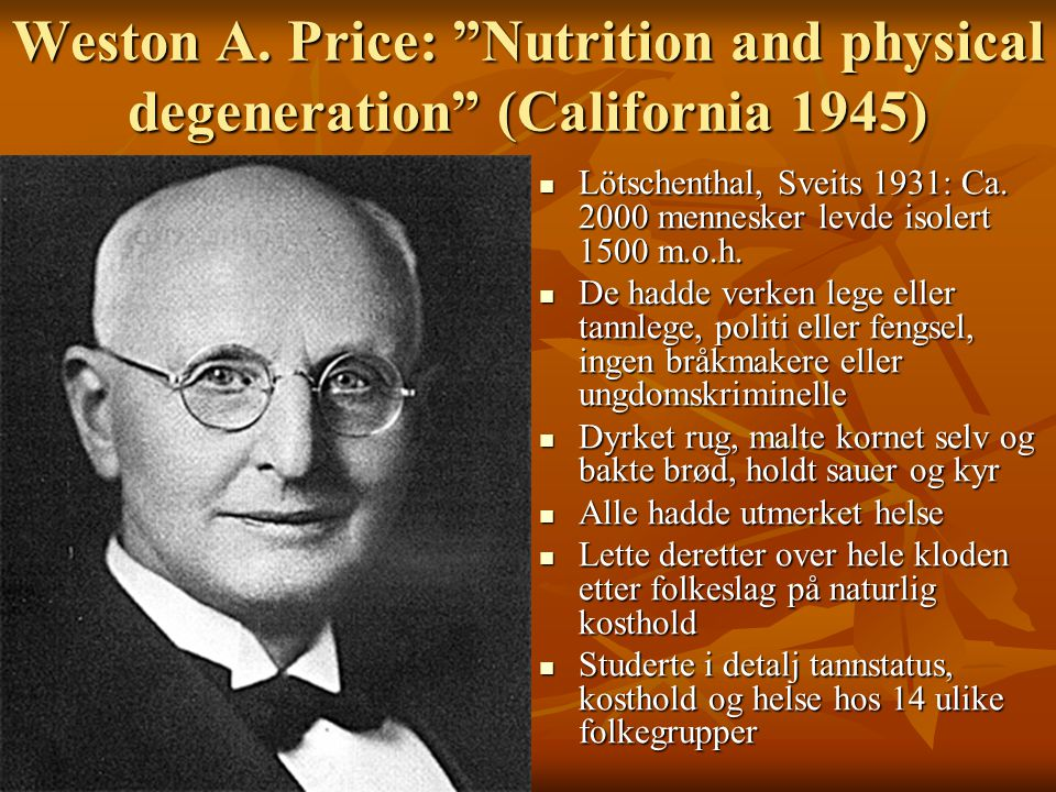 "Weston A. Price: ""Nutrition and physical degeneration"" (California 1945)  Lötschenthal, Sveits 1931: Ca. 2000 mennesker levde isolert 1500 m.o.h.  D"