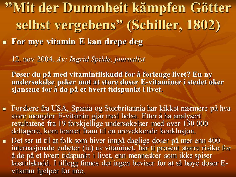 """""""Mit der Dummheit kämpfen Götter selbst vergebens"""" (Schiller, 1802)  For mye vitamin E kan drepe deg 12. nov 2004. Av: Ingrid Spilde, journalist Pøse"""