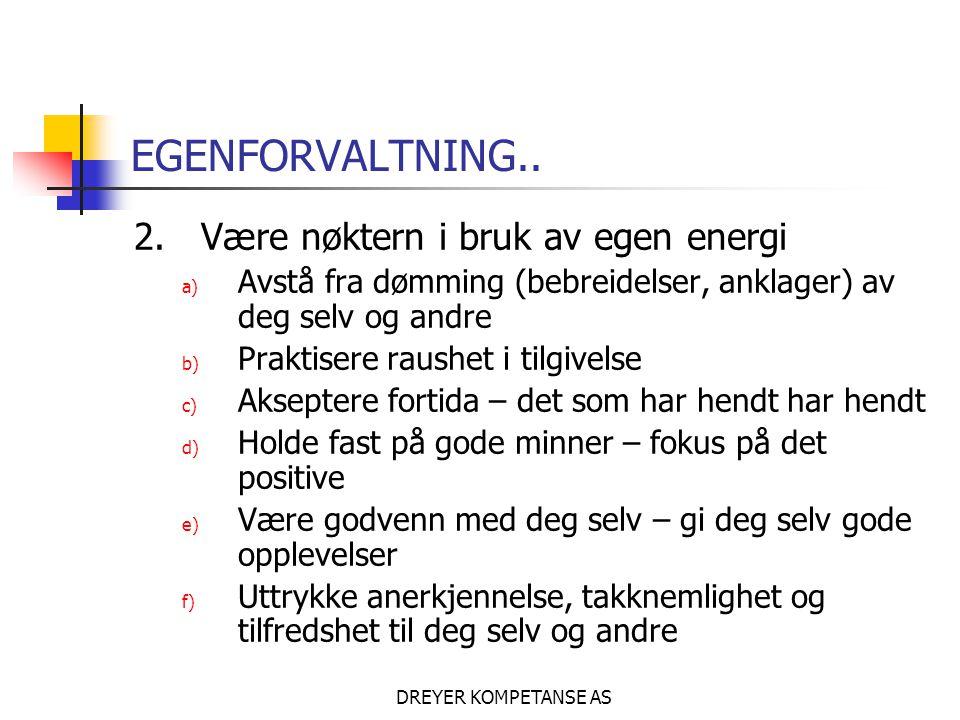 DREYER KOMPETANSE AS EGENFORVALTNING.. 2. Være nøktern i bruk av egen energi a) Avstå fra dømming (bebreidelser, anklager) av deg selv og andre b) Pra