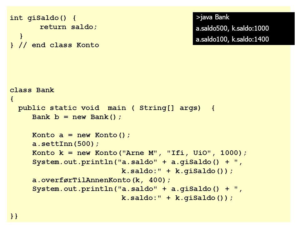 int giSaldo() { return saldo; } } // end class Konto class Bank { public static void main ( String[] args) { Bank b = new Bank(); Konto a = new Konto(