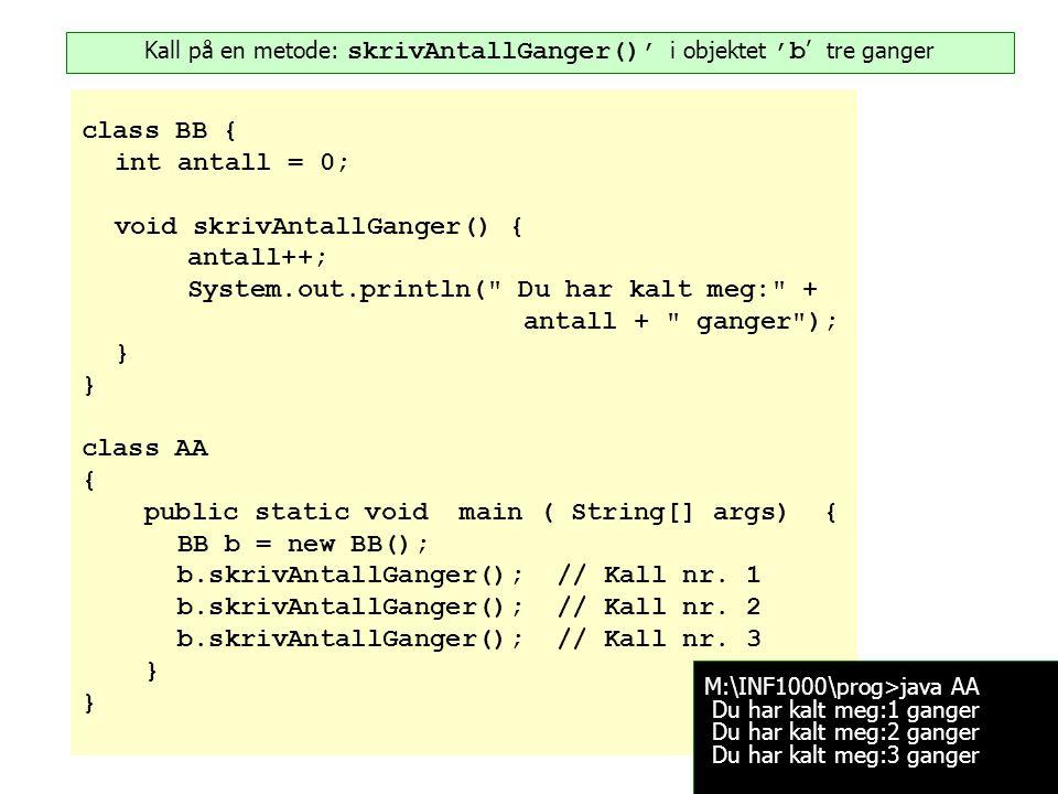 class BB { int antall = 0; void skrivAntallGanger() { antall++; System.out.println(