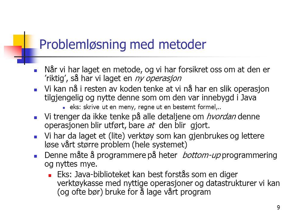 9 Problemløsning med metoder  Når vi har laget en metode, og vi har forsikret oss om at den er 'riktig', så har vi laget en ny operasjon  Vi kan nå