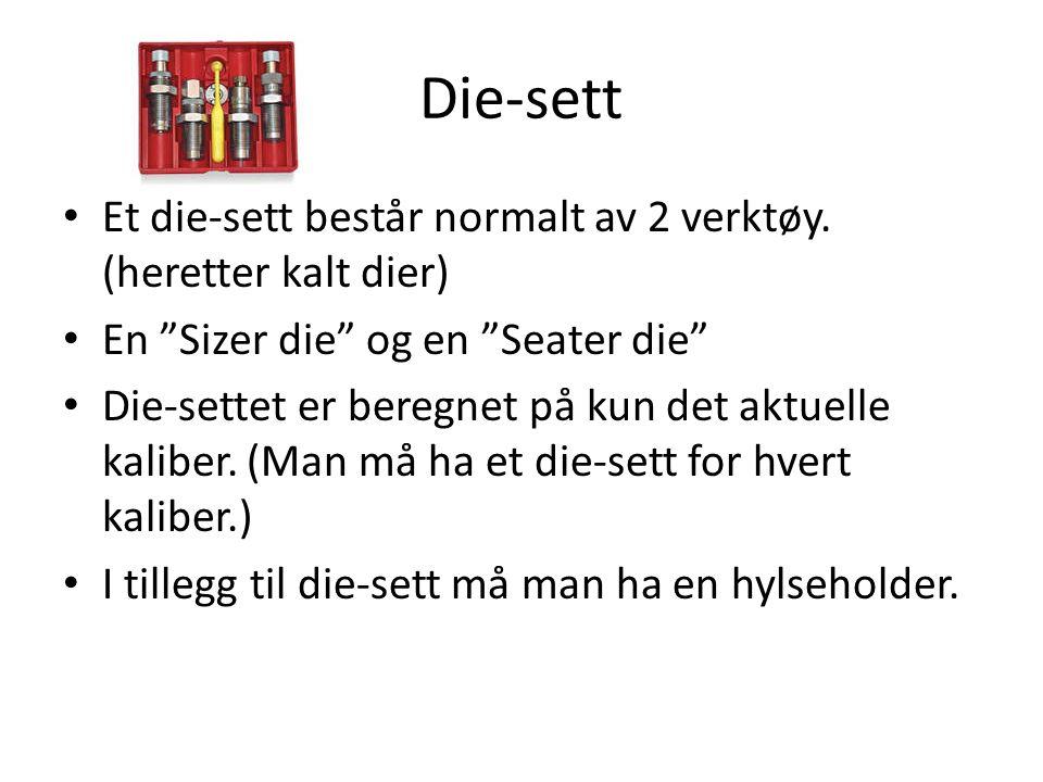 """Die-sett • Et die-sett består normalt av 2 verktøy. (heretter kalt dier) • En """"Sizer die"""" og en """"Seater die"""" • Die-settet er beregnet på kun det aktue"""