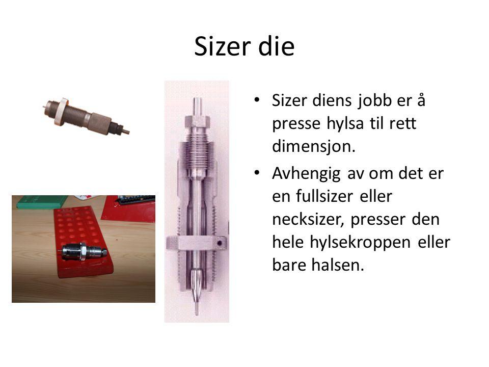 Sizer die • Sizer diens jobb er å presse hylsa til rett dimensjon.