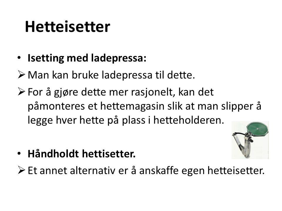 Hetteisetter • Isetting med ladepressa:  Man kan bruke ladepressa til dette.  For å gjøre dette mer rasjonelt, kan det påmonteres et hettemagasin sl