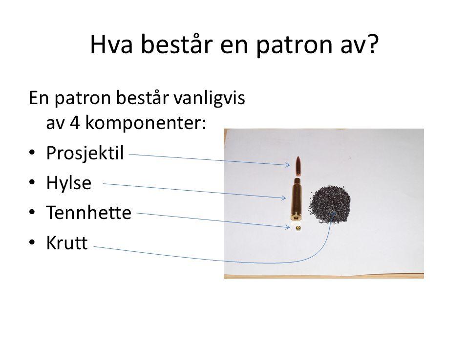 Hva består en patron av? En patron består vanligvis av 4 komponenter: • Prosjektil • Hylse • Tennhette • Krutt