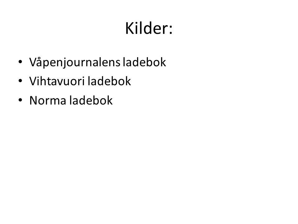 Kilder: • Våpenjournalens ladebok • Vihtavuori ladebok • Norma ladebok