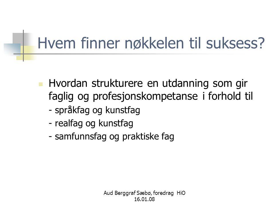 Aud Berggraf Sæbø, foredrag HiO 16.01.08 Hvem finner nøkkelen til suksess?  Hvordan strukturere en utdanning som gir faglig og profesjonskompetanse i