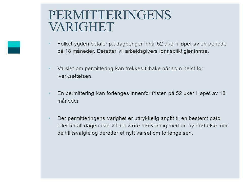 PERMITTERINGENS VARIGHET •Folketrygden betaler p.t dagpenger inntil 52 uker i løpet av en periode på 18 måneder. Deretter vil arbeidsgivers lønnsplikt