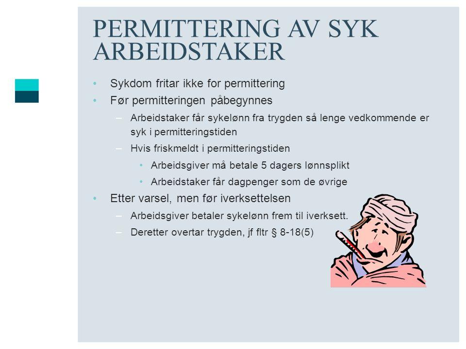 PERMITTERING AV SYK ARBEIDSTAKER •Sykdom fritar ikke for permittering •Før permitteringen påbegynnes –Arbeidstaker får sykelønn fra trygden så lenge v