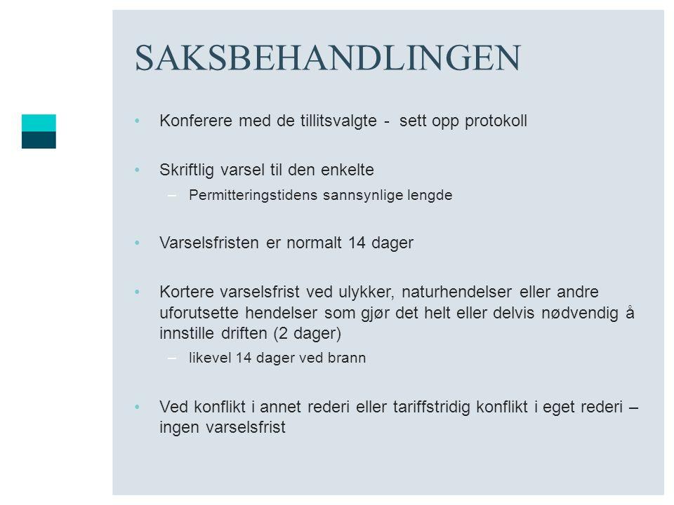 SAKSBEHANDLINGEN •Konferere med de tillitsvalgte - sett opp protokoll •Skriftlig varsel til den enkelte –Permitteringstidens sannsynlige lengde •Varse