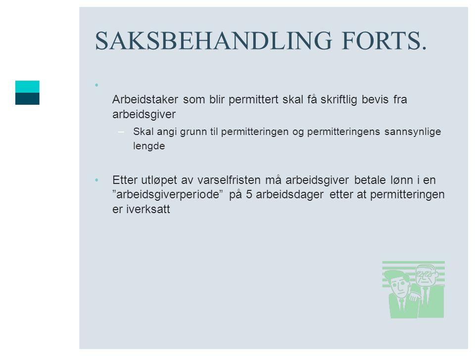 SAKSBEHANDLING FORTS. • Arbeidstaker som blir permittert skal få skriftlig bevis fra arbeidsgiver –Skal angi grunn til permitteringen og permitteringe