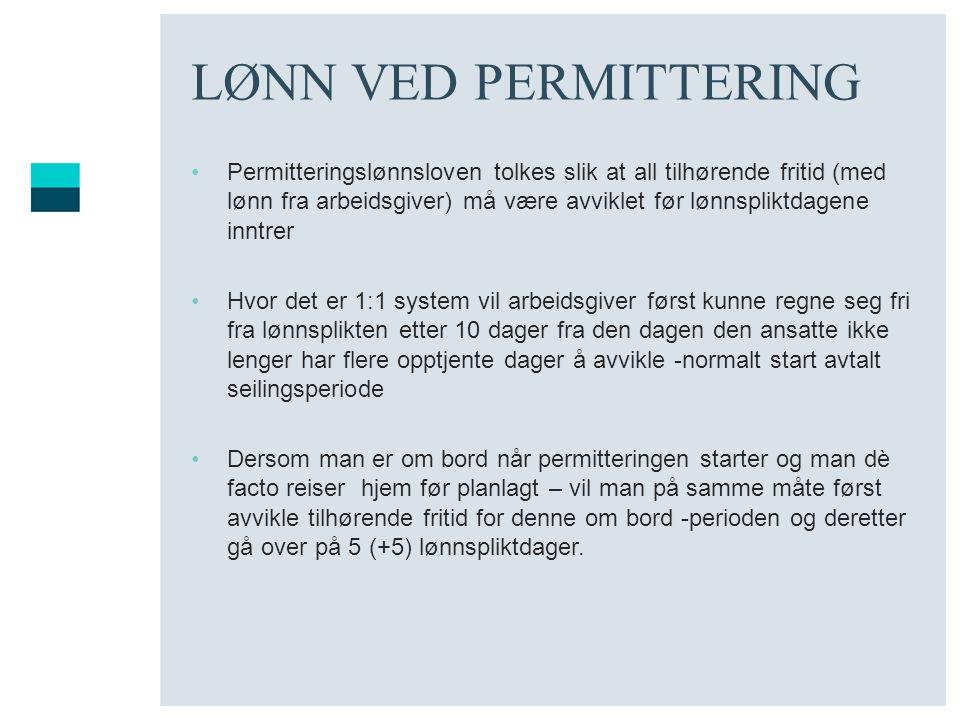 LØNN VED PERMITTERING •Permitteringslønnsloven tolkes slik at all tilhørende fritid (med lønn fra arbeidsgiver) må være avviklet før lønnspliktdagene