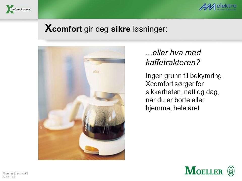 Moeller Electric AS Side - 13 X comfort gir deg sikre løsninger:...eller hva med kaffetrakteren? Ingen grunn til bekymring. Xcomfort sørger for sikker