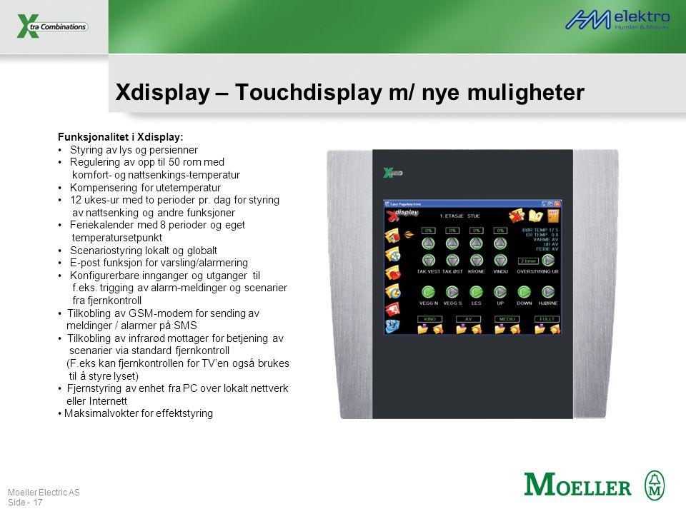 Moeller Electric AS Side - 17 Xdisplay – Touchdisplay m/ nye muligheter Funksjonalitet i Xdisplay: • Styring av lys og persienner • Regulering av opp