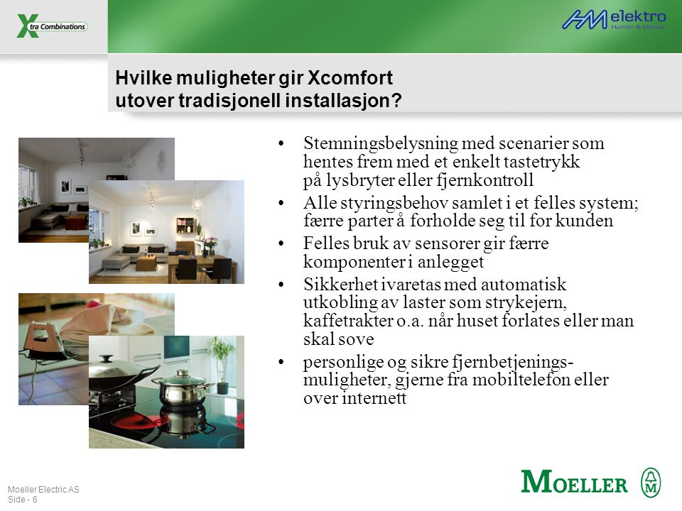 Moeller Electric AS Side - 6 Hvilke muligheter gir Xcomfort utover tradisjonell installasjon? •Stemningsbelysning med scenarier som hentes frem med et