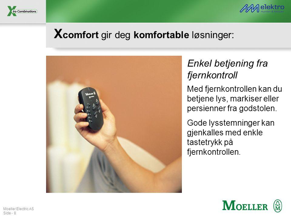 Moeller Electric AS Side - 8 X comfort gir deg komfortable løsninger: Enkel betjening fra fjernkontroll Med fjernkontrollen kan du betjene lys, markis