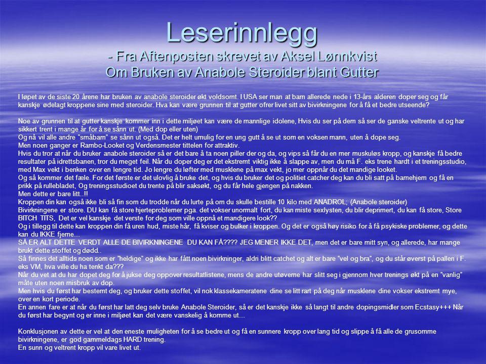 Leserinnlegg - Fra Aftenposten skrevet av Aksel Lønnkvist Om Bruken av Anabole Steroider blant Gutter I løpet av de siste 20 årene har bruken av anabo
