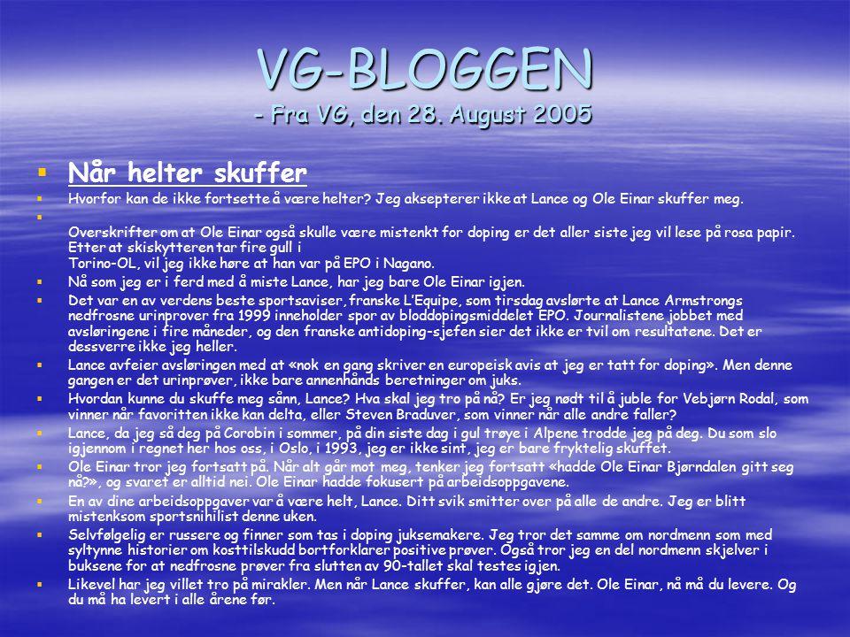 VG-BLOGGEN - Fra VG, den 28. August 2005   Når helter skuffer   Hvorfor kan de ikke fortsette å være helter? Jeg aksepterer ikke at Lance og Ole E