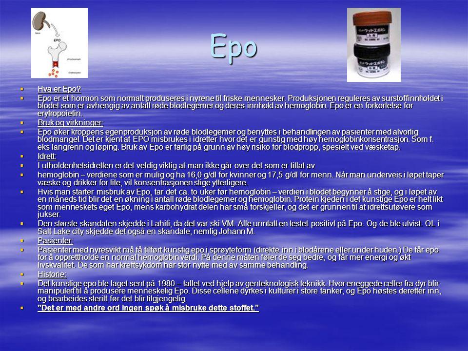 Epo  Hva er Epo?  Epo er et hormon som normalt produseres i nyrene til friske mennesker. Produksjonen reguleres av surstoffinnholdet i blodet som er
