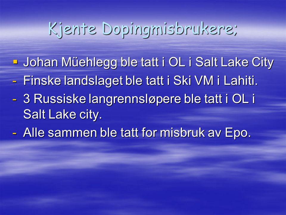 Kjente Dopingmisbrukere;  Johan Müehlegg ble tatt i OL i Salt Lake City -Finske landslaget ble tatt i Ski VM i Lahiti. -3 Russiske langrennsløpere bl