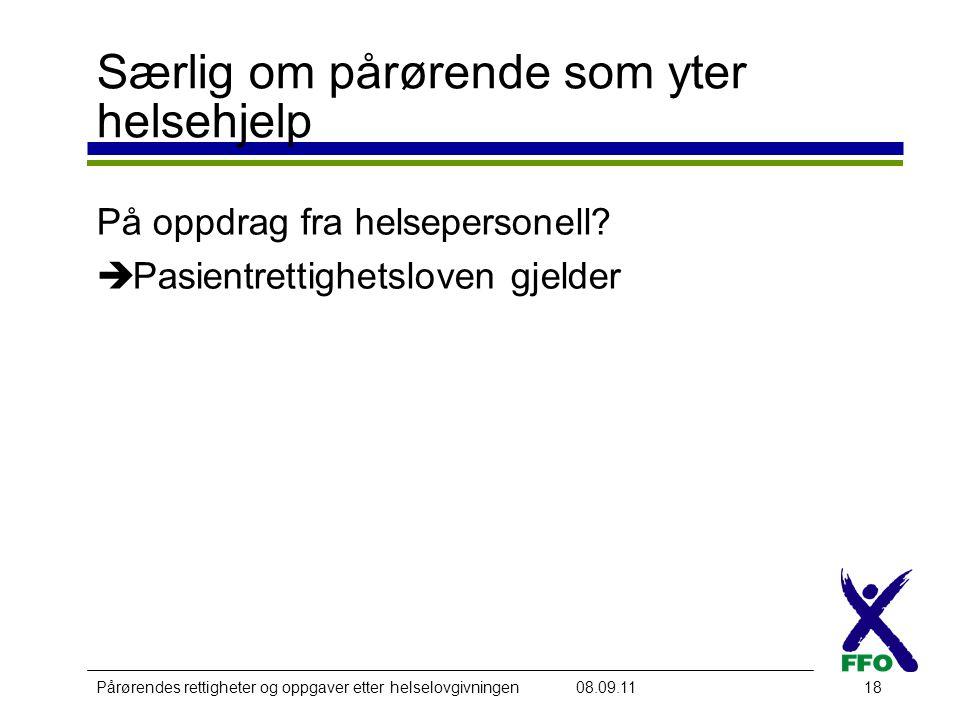 Pårørendes rettigheter og oppgaver etter helselovgivningen08.09.1118 Særlig om pårørende som yter helsehjelp På oppdrag fra helsepersonell.