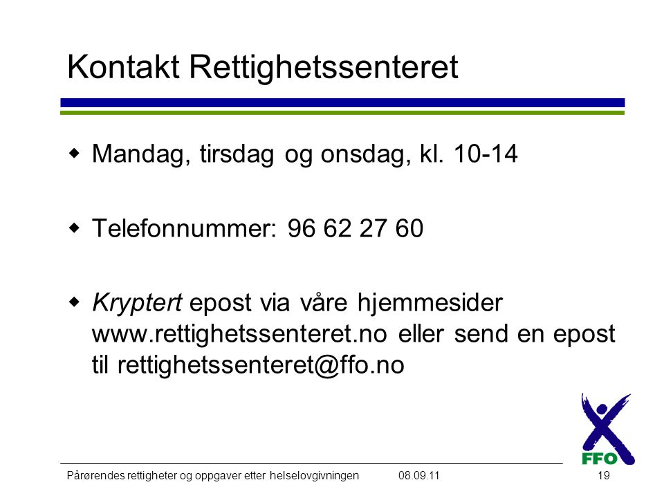 Pårørendes rettigheter og oppgaver etter helselovgivningen08.09.1119 Kontakt Rettighetssenteret  Mandag, tirsdag og onsdag, kl.
